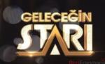 Geleceğin Starı Kazanan Yarışmacılar Kim? Star TV nin Yeni İki Yüzü Kim Olacak